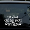 I'm Just One Cat Short of Crazy decal